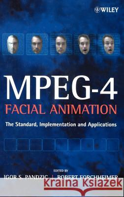 Mpeg-4 Facial Animation: The Standard, Implementation and Applications Pandzic                                  Forchheimer                              Igor S. Pandzic 9780470844656