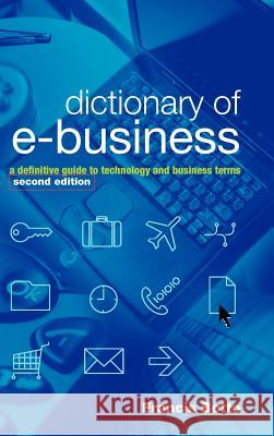 Dictionary of e-Business : A Definitive Guide to Technology and Business Terms Francis Botto 9780470844700