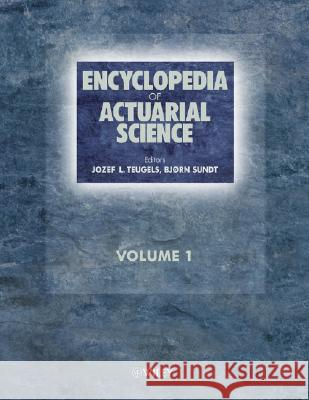 Encyclopedia of Actuarial Science, 3 Volume Set Bjxrn Sundt Jozef Teugels Bjorn Sundt 9780470846766