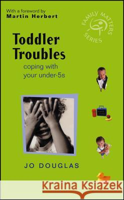 Toddler Troubles: Coping with Your Under-5s Jo Douglas Martin Herbert 9780470846865