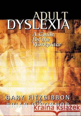 Adult Dyslexia : A Guide for the Workplace Gary Fitzgibbon Brian O'Connor Brian O'Connor 9780470847251