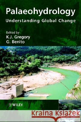 Palaeohydrology: Understanding Global Change G. Benito K. J. Gregory 9780470847398