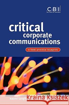 Critical Corporate Communications: A Best Practice Blueprint Naomi Langford-Wood Brian Salter 9780470847633