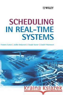 Scheduling in Real-Time Systems Francis Cottet Joelle Delacroix Zoubir Mammeri 9780470847664