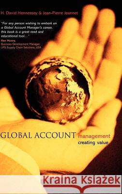 Global Account Management: Creating Value Hubert D. Hennessey H. David Hennessey Jean-Pierre Jeannet 9780470848920
