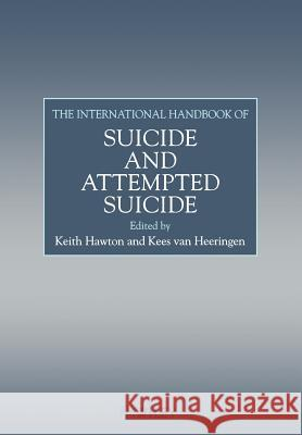 The International Handbook of Suicide and Attempted Suicide Kees Van Heeringen Keith Hawton 9780470849590