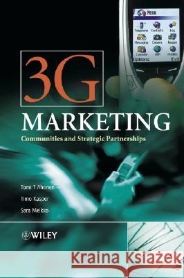 3g Marketing: Communities and Strategic Partnerships Tomi T. Ahonen Timo Kasper Sara Melkko 9780470851005