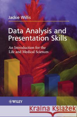 Data Analysis and Presentation Skills: An Introduction for the Life and Medical Sciences Jackie Willis 9780470852736