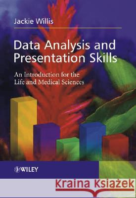 Data Analysis and Presentation Skills : An Introduction for the Life and Medical Sciences Jackie Willis 9780470852743