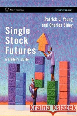 Single Stock Futures: A Trader's Guide Patrick L. Young Charles Sidey Charles Sidey 9780470853153