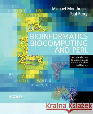 Bioinformatics, Biocomputing and Perl: An Introduction to Bioinformatics Computing Skills and Practice Michael Moorhouse Paul Barry 9780470853313