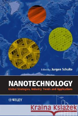 Nanotechnology: Global Strategies, Industry Trends and Applications Jurgen Schulte Jurgen Schulte 9780470854006