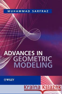 Advances in Geometric Modeling Muhammad Sarfraz Sarfraz 9780470859377