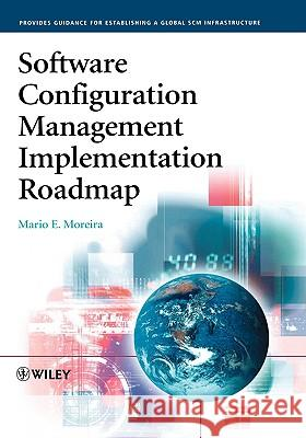 Software Configuration Management Implementation Roadmap Mario E. Moreira 9780470862643