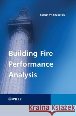 Building Fire Performance Analysis Robert W. Fitzgerald 9780470863268