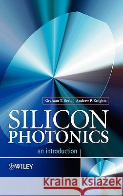 Silicon Photonics : An Introduction Graham Reed Andrew Knights 9780470870341
