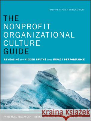 The Nonprofit Organizational Culture Guide: Revealing the Hidden Truths That Impact Performance Paige Teegarden Denice Hinden Paul Sturm 9780470891544