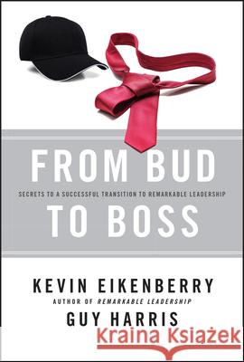 From Bud to Boss: Secrets to a Successful Transition to Remarkable Leadership Kevin Eikenberry Guy Harris  9780470891551