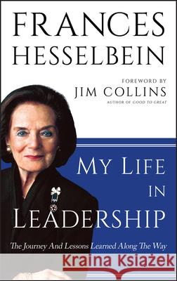 My Life in Leadership: The Journey and Lessons Learned Along the Way Frances Hesselbein    9780470905739