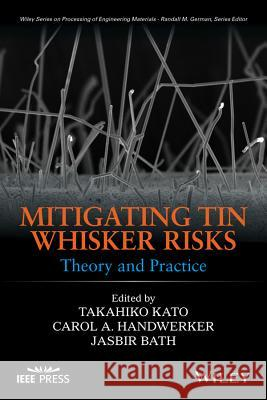 Mitigating Tin Whisker Risks : Theory and Practice Peng Su Carol A. Handwerker Takahiko Kato 9780470907238