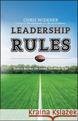 Leadership Rules: How to Become the Leader You Want to Be Chris Widener   9780470914724