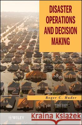 Disaster Operations and Decision Making Roger C. Huder   9780470927939
