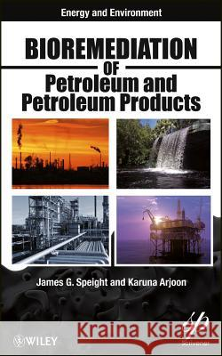 Bioremediation of Petroleum and Petroleum Products James G. Speight 9780470938492