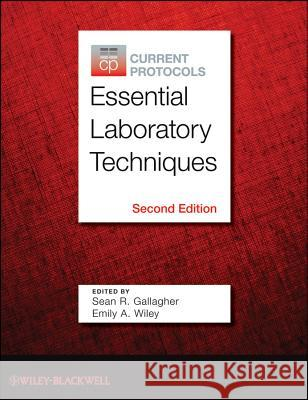 Current Protocols Essential Laboratory Techniques Sean Gallagher Emily A. Wiley 9780470942413