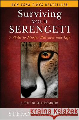 Surviving Your Serengeti: 7 Skills to Master Business and Life: A Fable of Self-Discovery Stefan Swanepoel 9780470947807