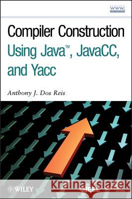 Compiler Construction Using Java, Javacc, and Yacc Anthony J. DO Laura L. Do 9780470949597