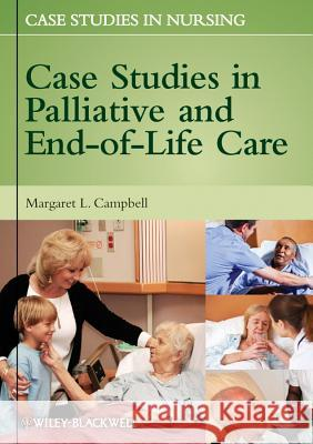 Case Studies in Palliative and End-Of-Life Care Margaret L. Campbell 9780470958254