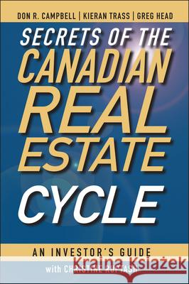 Secrets of the Canadian Real Estate Cycle: An Investor's Guide Don R. Campbell Kieran Trass Greg Head 9780470964712