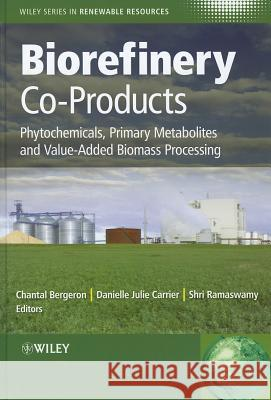 Biorefinery Co-Products: Phytochemicals, Primary Metabolites and Value-Added Biomass Processing Julie Carrier Shri Ramaswamy Chantal Bergeron 9780470973578