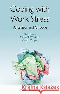 Coping with Work Stress: A Review and Critique Philip Dewe Michael P. O′Driscoll Cary L. Cooper 9780470997666