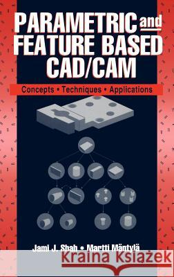 Parametric and Feature-Based Cad/CAM: Concepts, Techniques, and Applications Jami J. Shah Jamie J. Shah Martti M 9780471002147
