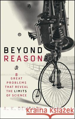 Beyond Reason: Eight Great Problems That Reveal the Limits of Science A. K. Dewdney 9780471013983