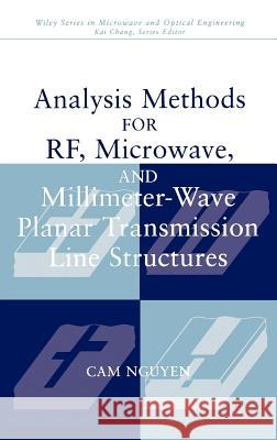 Analysis Methods for RF, Microwave, and Millimeter-Wave Planar Transmission Line Structures CAM Nguyen Nguyen 9780471017509