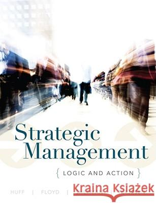 Strategic Management : Thought and Action Anne Sigismund Huff Steven W. Floyd Herbert Sherman 9780471017936 John Wiley & Sons