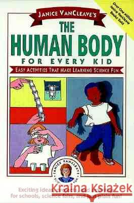 Janice Vancleave's the Human Body for Every Kid: Easy Activities That Make Learning Science Fun Janice Pratt VanCleave Thomas T. Mitsunaga Janice Van Cleave 9780471024088