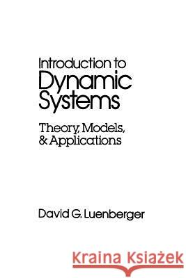 Introduction to Dynamic Systems : Theory, Models, and Applications David G. Luenberger Luenberger 9780471025948