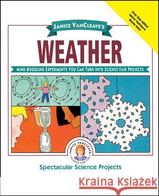 Janice Vancleave's Weather: Mind-Boggling Experiments You Can Turn Into Science Fair Projects Janice Pratt VanCleave Janice Van Cleave 9780471032311