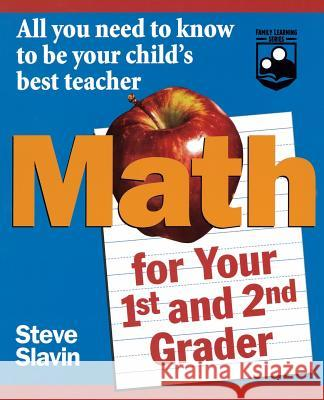 Math for Your First- And Second-Grader: All You Need to Know to Be Your Child's Best Teacher Steve Slavin Stephen L. Slavin 9780471042426