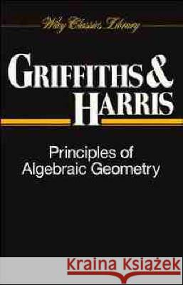 Principles of Algebraic Geometry Phillip Griffiths Joseph Harris Griffiths 9780471050599