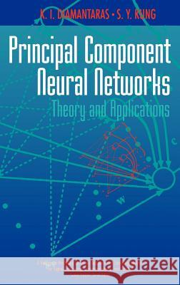 Principal Component Neural Networks: Theory and Applications Kostas Diamantaras S. Y. Kung Konstantinos I. Diamantaras 9780471054368