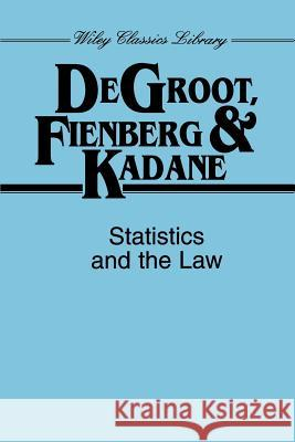 Statistics and the Law Morris H. DeGroot Joseph B. Kadane Stephen E. Fienberg 9780471055389