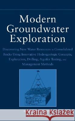 Modern Groundwater Exploration: Discovering New Water Resources in Consolidated Rocks Using Innovative Hydrogeologic Concepts, Exploration, Drilling, Robert A. Bisson Jay H. Lehr 9780471064602
