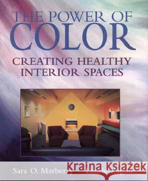 The Power of Color: Creating Healthy Interior Spaces Sara Marberry Laurie Zagon 9780471076858