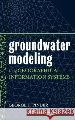 Groundwater Modeling Using Geographical Information Systems George F. Pinder 9780471084983