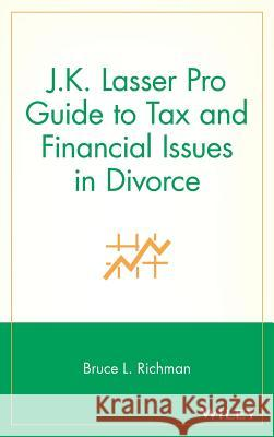 J.K. Lasser Pro Guide to Tax and Financial Issues in Divorce Bruce L. Richman 9780471098881