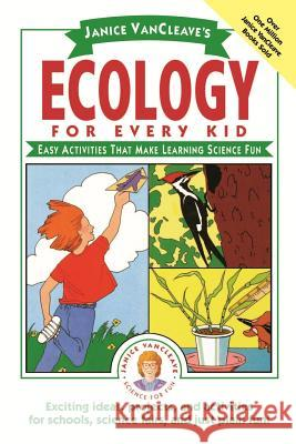 Janice Vancleave's Ecology for Every Kid: Easy Activities That Make Learning Science Fun Janice Pratt VanCleave Janice Van Cleave 9780471100867